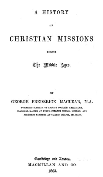 George Frederick Maclear [1833-1902], A History of Christian Missions During the Middle Ages