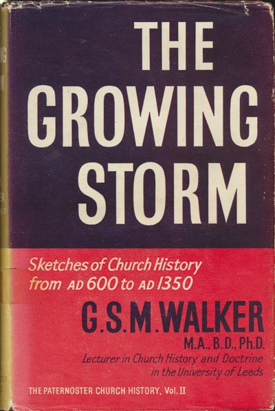 G.S.M. Walker, The Growing Storm. Sketches of Church History from A.D. 600 to A.D. 1350