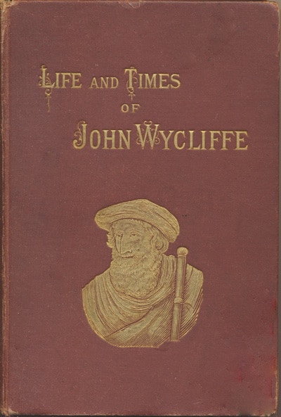 Anonymous, Life and Times of John Wycliffe. The Morning Star of the Reformation, 2nd edn