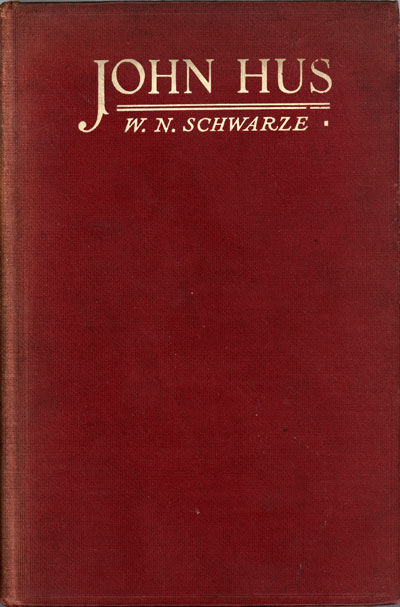 W.N. Schwarze, John Hus: The Martyr of Bohemia. A Study of the Dawn of Protestantism