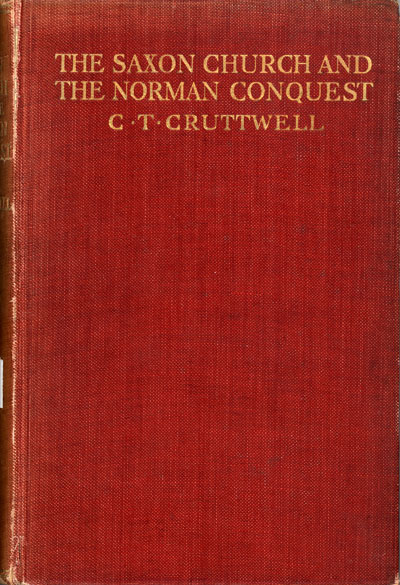 Charles Thomas Cruttwell [1847-1911], The Saxon Church and the Norman Conquest